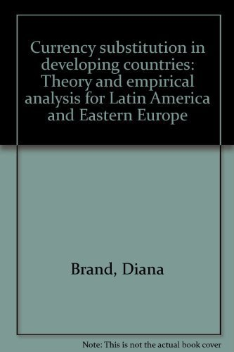 Currency substitution in developing countries: Theory and empirical analysis for Latin America and ...