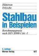 9783804151024: Stahlbau in Beispielen. Berechnungspraxis nach DIN 18 800 Teil 1 bis Teil 3.