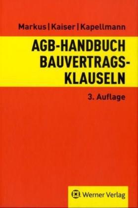 AGB-Handbuch Bauvertragsklauseln - Markus, Jochen ; Kaiser, Stefan ; Kapellmann, Susanne