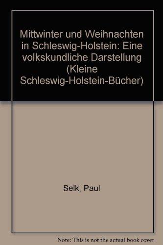 Mittwinter und Weihnachten in Schleswig- Holstein. Eine volkskundliche Darstellung: Selk, Paul: