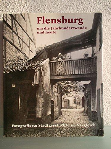 9783804203310: Flensburg - um die Jahrhundertwende und heute. Fotografierte Stadtgeschichte im Vergleich