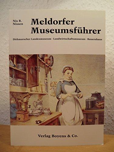 Meldorfer Museumsführer. Bauernkultur und Industriezeit im Dithmarscher: Nissen, Nils R.