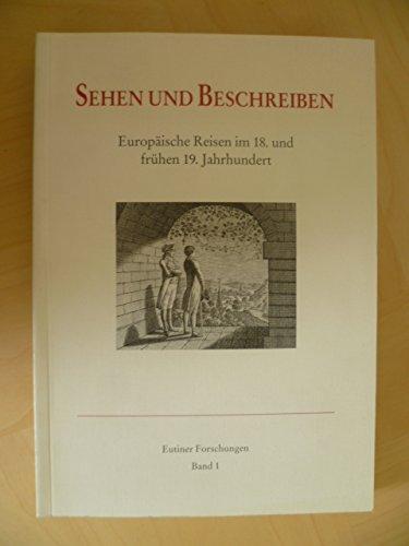 Sehen und Beschreiben. europäische Reisen im 18. und frühen 19. Jahrhundert.: Griep, ...