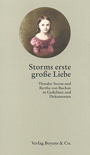 9783804207622: Storms erste grosse Liebe: Theodor Storm und Bertha von Buchan in Gedichten und Dokumenten (Editionen aus dem Storm-Haus) (German Edition)