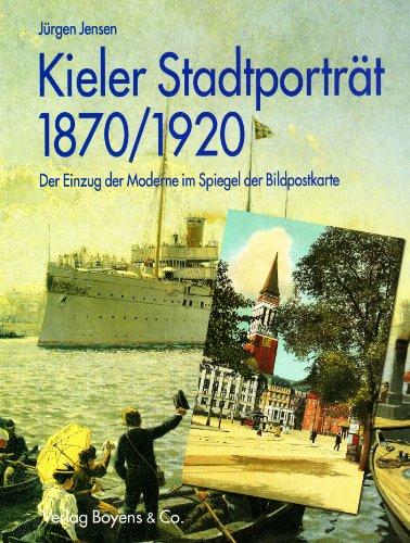 Kieler Stadtporträt 1870 - 1920. Der Einzug der Moderne im Spiegel der Bildpostkarte [...