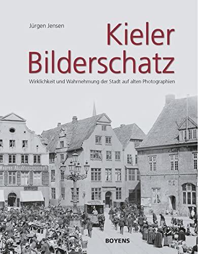 9783804213586: Kieler Bilderschatz: Wirklichkeit und Wahrnehmung der Stadt auf alten Photographien