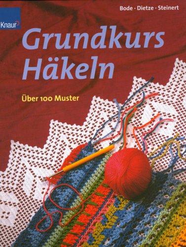 Grundkurs Häkeln, über 100 Muster, Schritt-für-Schritt-Anleitungen ...