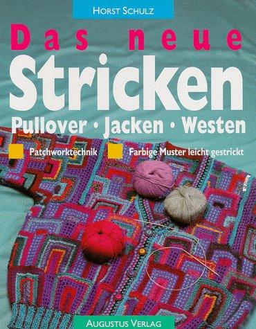 Das neue Stricken. Pullover - Jacken -: Schulz, Horst