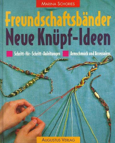 9783804303690: Freundschaftsbänder. Neue Knüpf- Ideen. Schritt-für- Schritt- Anleitungen