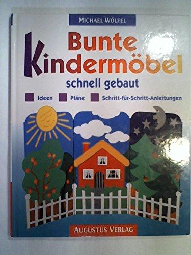 9783804303874: Bunte Kinderm�bel schnell gebaut. Ideen, Pl�ne, Schritt-f�r-Schritt-Anleitungen