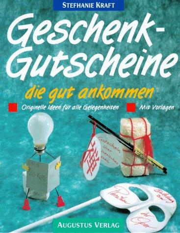Geschenkgutscheine, die gut ankommen : originelle Ideen für alle Gelegenheiten , mit Vorlagen....