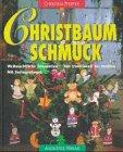 Christbaumschmuck : weihnachtliche ekoration von traditionell bis modern.: Pfeiffer, Christina ; ...