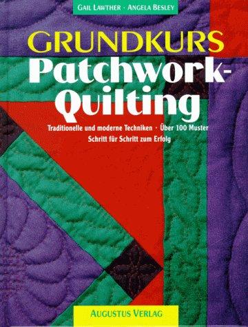 9783804304611: Grundkurs Patchwork-Quilting. Traditionelle und moderne Techniken. Über 100 Muster. Schritt für Schritt zum Erfolg