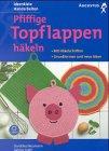 9783804306578: Pfiffige Topflappen häkeln. Mit Häkelschriften. Grundformen und neue Ideen.