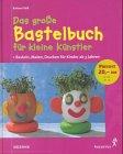 Das große Bastelbuch für kleine Künstler: Barbara Kalk