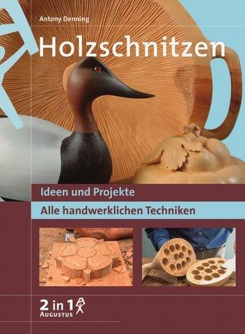 Holzschnitzen. Ideen und Projekte. Alle handwerklichen Techniken: Denning, Antony