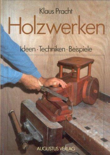 9783804327290: Holzwerken. S�gen - Bohren - Feilen. Ideen - Techniken - Beispiele