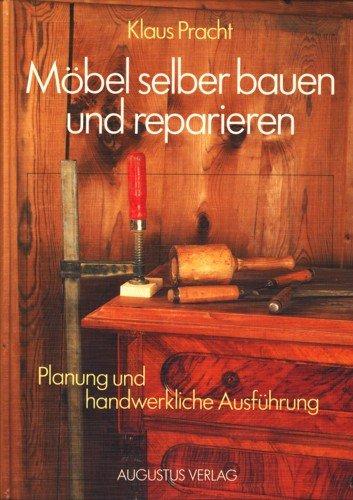 9783804327368: Möbel selber bauen und reparieren. Schränke - Regale - Tische - Stühle. Planung und handwerkliche Ausführung