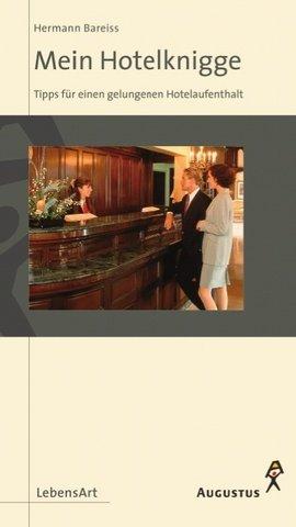 Mein Hotelknigge. Tipps für einen gelungenen Hotelaufenthalt: Bareiss, Hermann