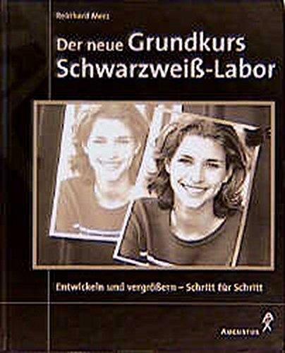 9783804351394: Der neue Grundkurs Schwarzwei�-Labor - Entwickeln und vergr��ern - Schritt f�r Schritt