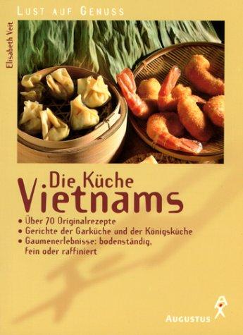 Die Küche Vietnams - Über 70 Originalrezepte, Gerichte der Garküche und der: VEIT, E...