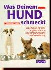 9783804372375: Was Deinem Hund schmeckt. Expertenrat für eine artgerechte und abwechslungsreiche Hundeernährung