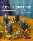 9783804372610: Adventskränze. Neue Ideen zum Selbermachen. Mit Schritt-für-Schritt-Anleitungen