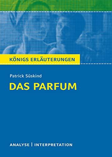 9783804419223: Das Parfum von Patrick S�skind. K�nigs Erl�uterungen: Textanalyse und Interpretation mit ausf�hrlicher Inhaltsangabe und Abituraufgaben mit L�sungen