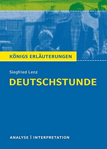 Deutschstunde von Siegfried Lenz. Textanalyse und Interpretation mit ausführlicher ...
