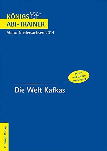 9783804432161: Die Welt Kafkas - Abitur Niedersachsen 2014  Deutsch EA + GA - K�nigs Abi-Trainer: Pr�fungsvorbereitung: Wissen, Verkn�pfungsaspekte und Abi-�bungsaufgaben mit L�sungen
