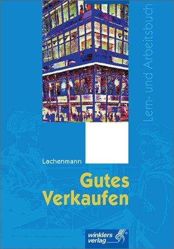 Gutes Verkaufen: Lern- und Arbeitsbuch für den: Gerhard Lachenmann