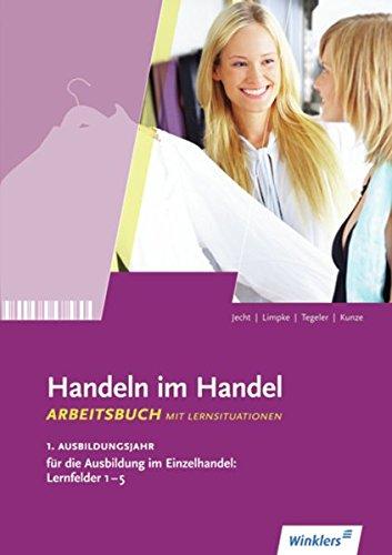 9783804556454: Handeln im Handel. 1. Ausbildungsjahr im Einzelhandel. Arbeitsbuch. Lernfelder 1 bis 5