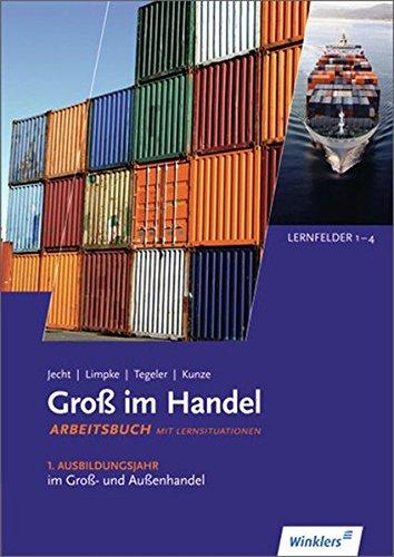 9783804556553: Groß im Handel - KMK-Ausgabe. Arbeitsbuch: 1. Ausbildungsjahr im Groß- und Außenhandel: Lernfelder 1 bis 4