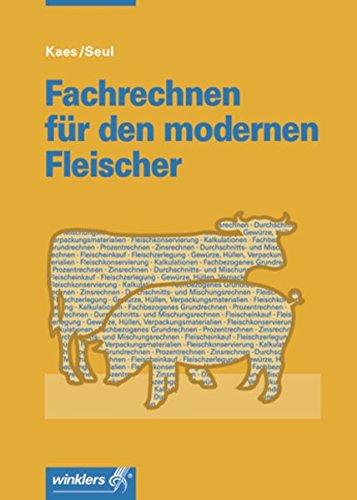 9783804558083: Fachrechnen für den modernen Fleischer: Rechnen für Auszubildende und Verkaufsauszubildende sowie zur Vorbereitung auf die Meisterprüfung im Fleischerhandwerk