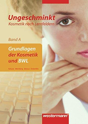 9783804558403: Ungeschminkt - Kosmetik nach Lernfeldern. Band A