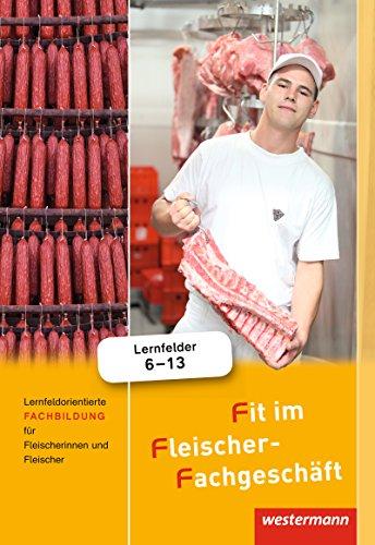 Fit im Fleischer-Fachgeschaft. Schulerband: Lernfeldorientierte Fachbildung fur Fleischerinnen und ...