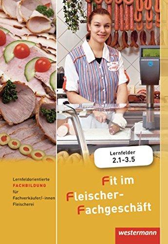 9783804558885: Fit im Fleischer Fachgeschäft: Lernfeldorientierte Fachbildung für Fachverkäufer /-innen im Lebensmittelhandwerk, Fleischerei. Schülerbuch