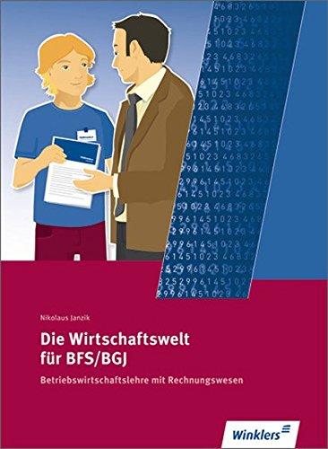 9783804560222: Die Wirtschaftswelt f�r BFS/BGJ. Betriebswirtschaftslehre mit Rechnungswesen. Nordrhein-Westfalen