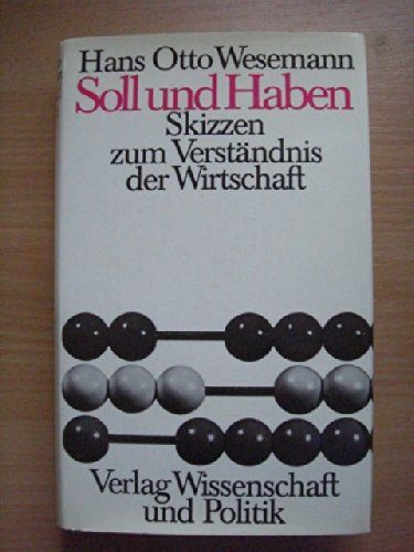 9783804684027: Soll und Haben. Skizzen zum Verst�ndnis der Wirtschaft