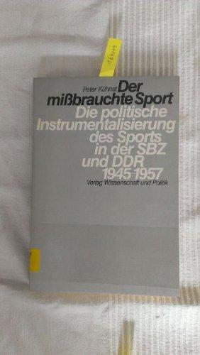 9783804686014: Der missbrauchte Sport: Die politische Instrumentalisierung des Sports in der SBZ und DDR 1945-1957 (German Edition)