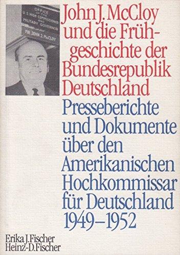 9783804686472: John J. McCloy und die Fr�hgeschichte der Bundesrepublik Deutschland: Presseberichte und Dokumente �ber den amerikanischen Hochkommissar f�r Deutschland, 1949-1952
