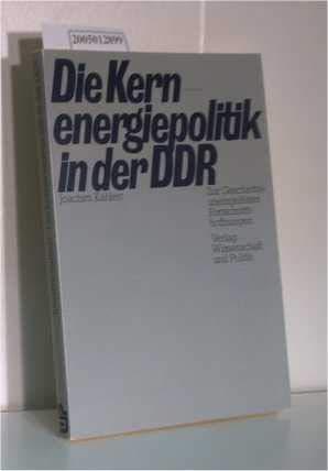 9783804687134: Die Kernenergiepolitik in der DDR. Zur Geschichte uneingelöster Fortschrittshoffnungen