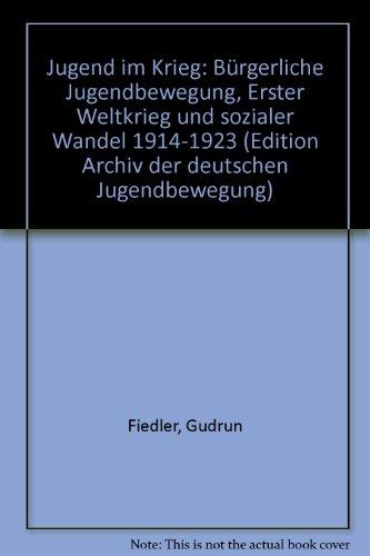 9783804687301: Jugend im Krieg: Bürgerliche Jugendbewegung, Erster Weltkrieg und sozialer Wandel 1914-1923 (Edition Archiv der deutschen Jugendbewegung)