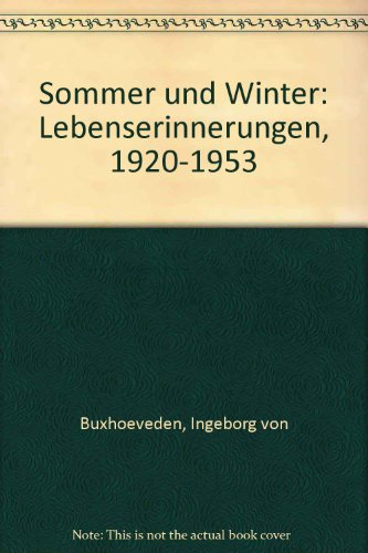 Sommer und Winter. Lebenserinnerungen 1920-1953. Mit Abb.,: Buxhoeveden, Ingeborg v.;