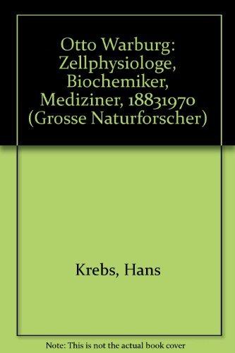 9783804705692: Otto Warburg: Zellphysiologe, Biochemiker, Mediziner : 1883-1970 (Grosse Naturforscher) (German Edition)