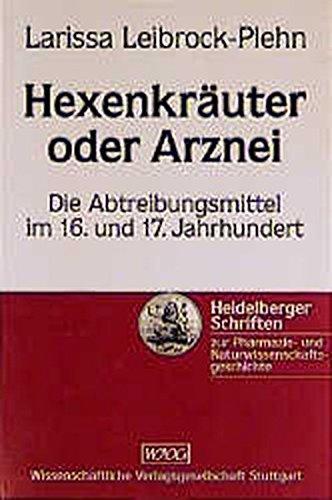 Hexenkräuter oder Arznei . Die Abtreibungsmittel im 16. und 17. Jahrhundert. Mit einem Geleitw...