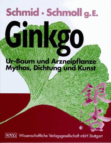 9783804713796: Ginkgo. Ur- Baum und Arzneipflanze - Mythos, Dichtung und Kunst.