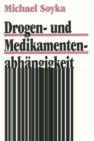 Drogen- und Medikamentenabhängigkeit . Mit 8 Abbildungen und 54 Tabellen. Unter Mitarb. von M....