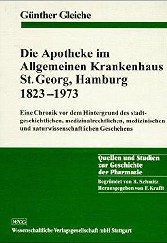 9783804716308: Die Apotheke im Allgemeinen Krankenhaus St. Georg, Hamburg 1823-1973: Eine Chronik vor dem Hintergrund des stadtgeschichtlichen, medizinalrechtlichen, ... und Studien zur Geschichte der Pharmazie)