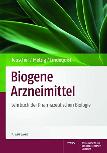 Biogene Arzneimittel: Lehrbuch der Pharmazeutischen Biologie - Eberhard Teuscher, Matthias F. Melzig, Ulrike Lindequist
